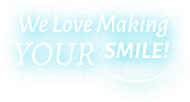 We Love Making Your Smile